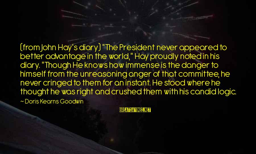 """S Diary Sayings By Doris Kearns Goodwin: (from John Hay's diary) """"The President never appeared to better advantage in the world,"""" Hay"""