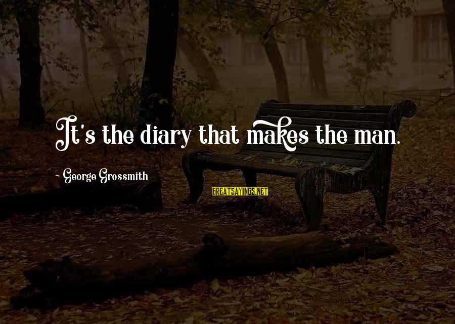 S Diary Sayings By George Grossmith: It's the diary that makes the man.