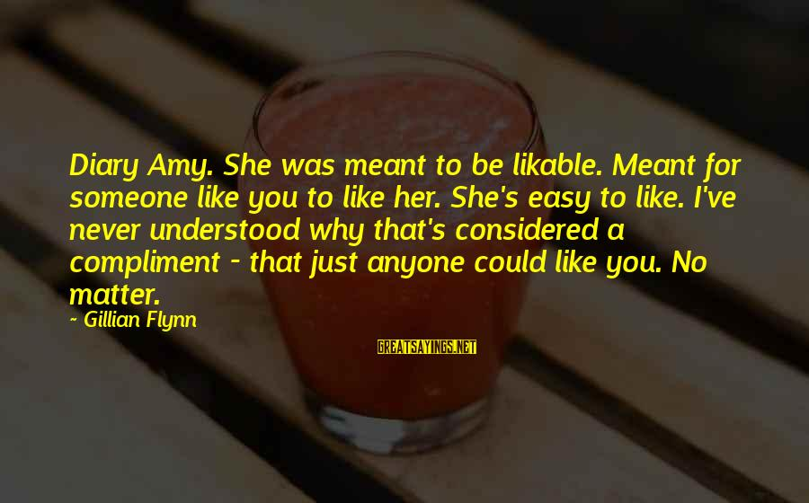 S Diary Sayings By Gillian Flynn: Diary Amy. She was meant to be likable. Meant for someone like you to like