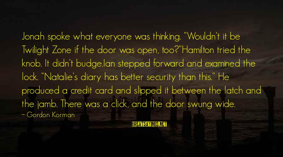 """S Diary Sayings By Gordon Korman: Jonah spoke what everyone was thinking. """"Wouldn't it be Twilight Zone if the door was"""