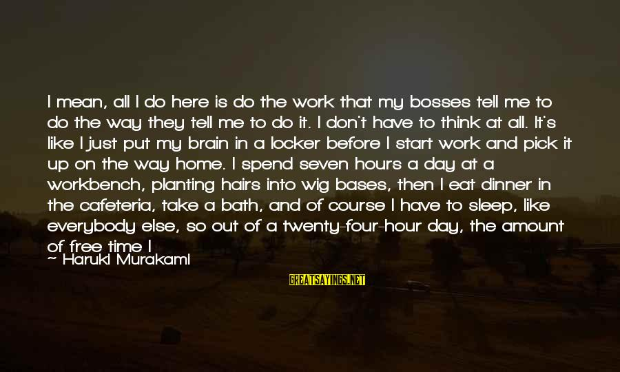 S Diary Sayings By Haruki Murakami: I mean, all I do here is do the work that my bosses tell me