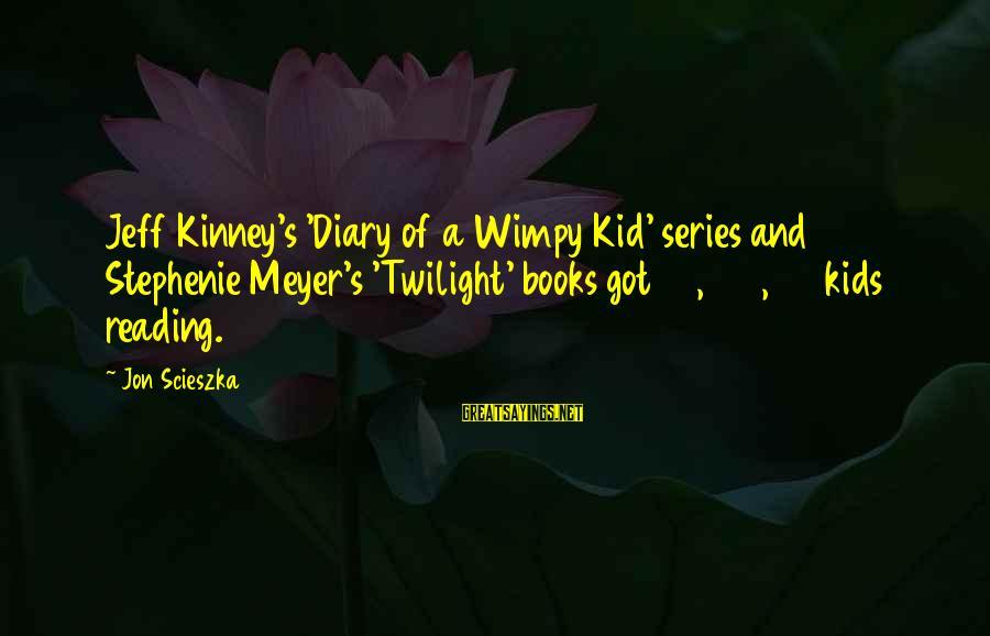 S Diary Sayings By Jon Scieszka: Jeff Kinney's 'Diary of a Wimpy Kid' series and Stephenie Meyer's 'Twilight' books got 49,323,701