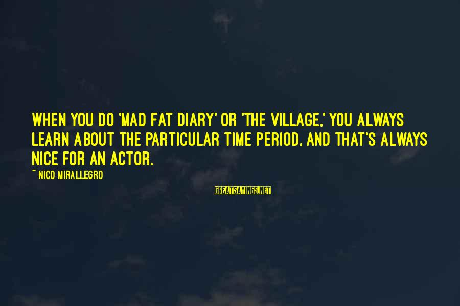 S Diary Sayings By Nico Mirallegro: When you do 'Mad Fat Diary' or 'The Village,' you always learn about the particular