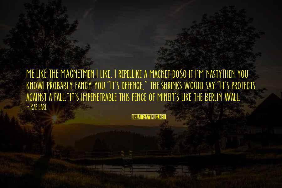 S Diary Sayings By Rae Earl: ME LIKE THE MAGNETMen I like, I repelLike a magnet doSo if I'm nastyThen you