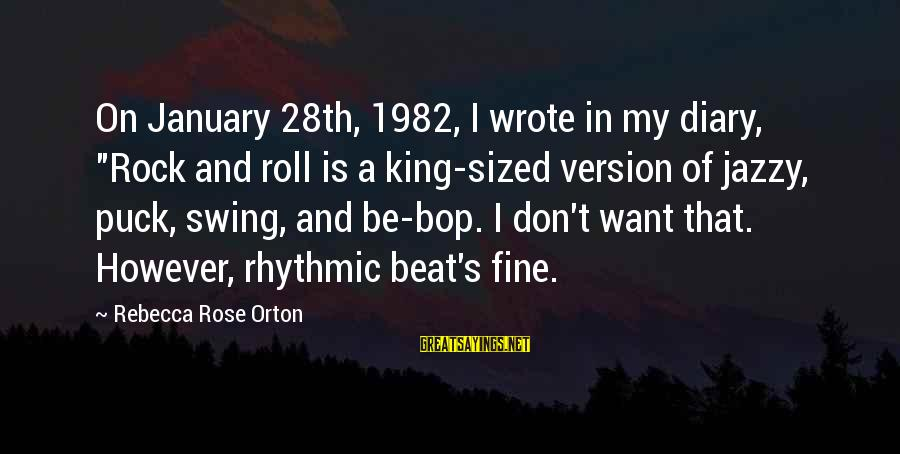 """S Diary Sayings By Rebecca Rose Orton: On January 28th, 1982, I wrote in my diary, """"Rock and roll is a king-sized"""