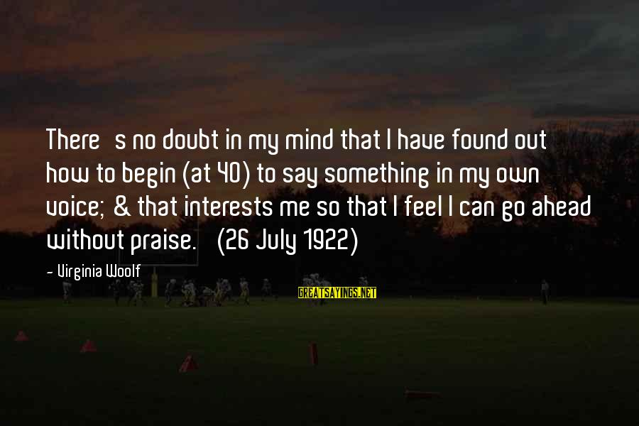 S Diary Sayings By Virginia Woolf: There's no doubt in my mind that I have found out how to begin (at