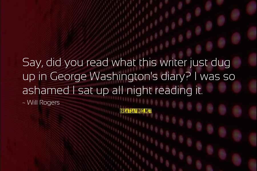 S Diary Sayings By Will Rogers: Say, did you read what this writer just dug up in George Washington's diary? I