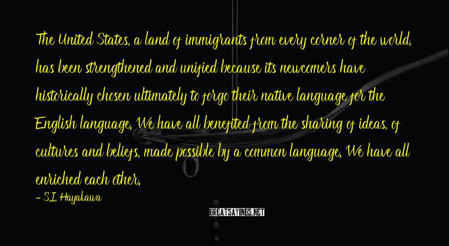 S.I. Hayakawa Sayings: The United States, a land of immigrants from every corner of the world, has been