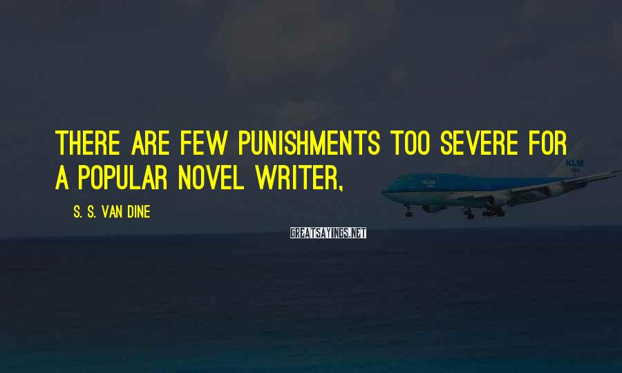 S. S. Van Dine Sayings: There are few punishments too severe for a popular novel writer,