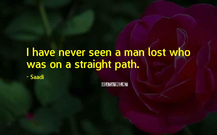 Saadi Sayings: I have never seen a man lost who was on a straight path.
