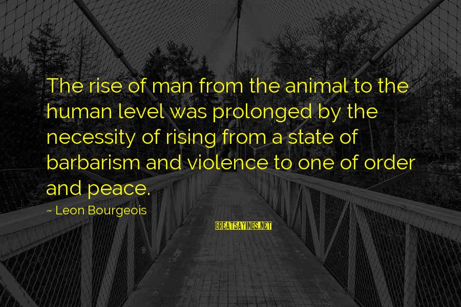 Sabr Stock Sayings By Leon Bourgeois: The rise of man from the animal to the human level was prolonged by the