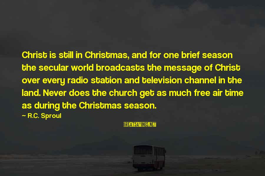 Sabr Stock Sayings By R.C. Sproul: Christ is still in Christmas, and for one brief season the secular world broadcasts the