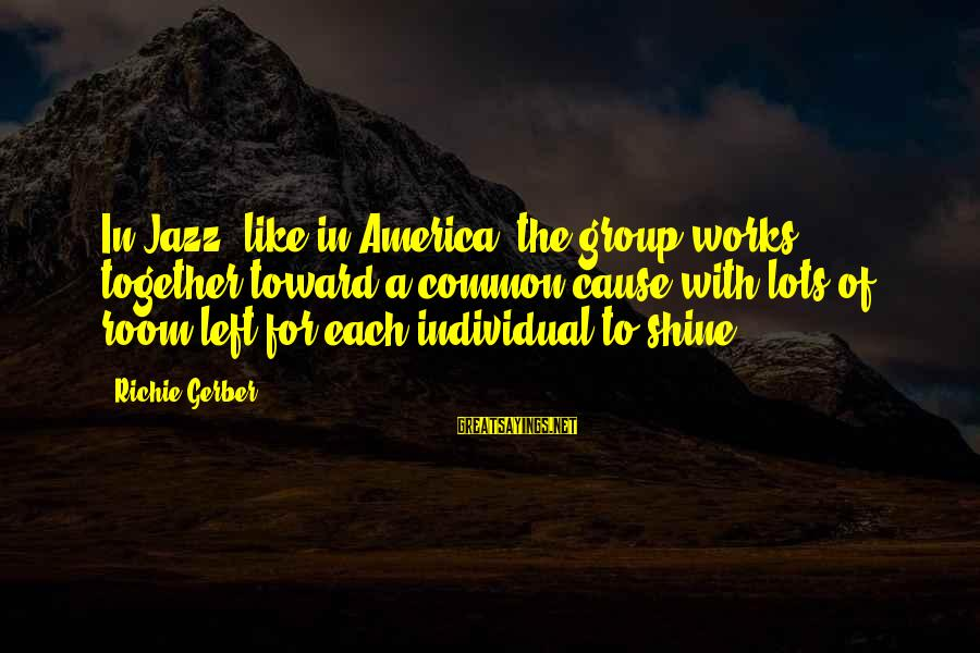 Sabr Stock Sayings By Richie Gerber: In Jazz, like in America, the group works together toward a common cause with lots