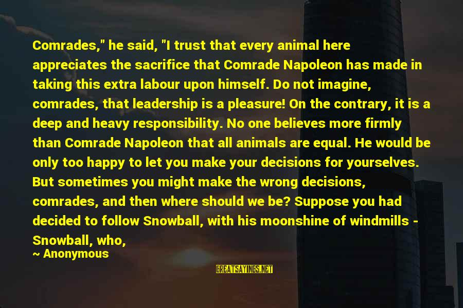 """Sacrifice And Leadership Sayings By Anonymous: Comrades,"""" he said, """"I trust that every animal here appreciates the sacrifice that Comrade Napoleon"""