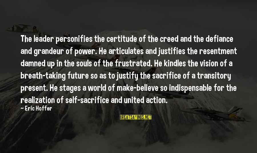 Sacrifice And Leadership Sayings By Eric Hoffer: The leader personifies the certitude of the creed and the defiance and grandeur of power.