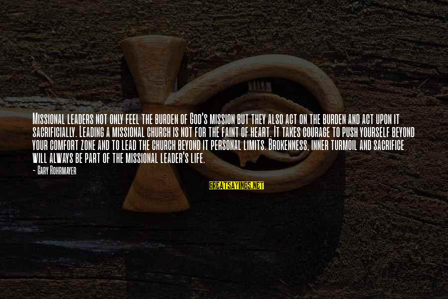 Sacrifice And Leadership Sayings By Gary Rohrmayer: Missional leaders not only feel the burden of God's mission but they also act on
