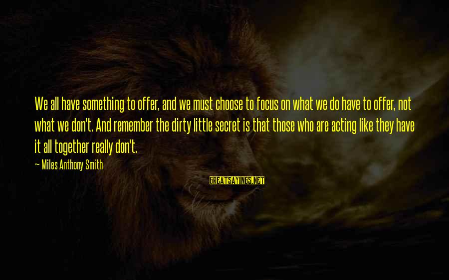 Sacrifice And Leadership Sayings By Miles Anthony Smith: We all have something to offer, and we must choose to focus on what we