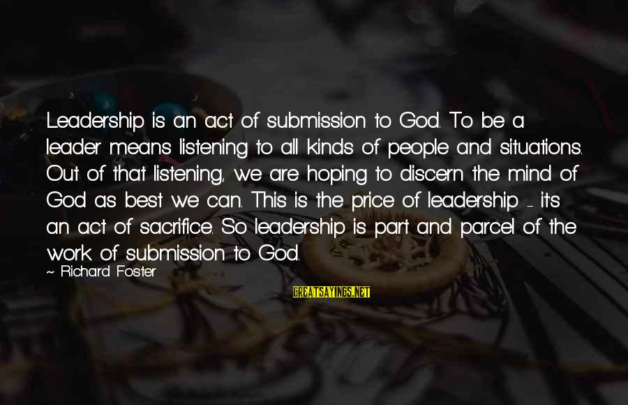 Sacrifice And Leadership Sayings By Richard Foster: Leadership is an act of submission to God. To be a leader means listening to