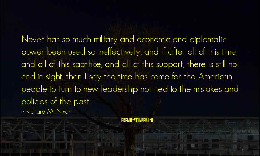 Sacrifice And Leadership Sayings By Richard M. Nixon: Never has so much military and economic and diplomatic power been used so ineffectively, and