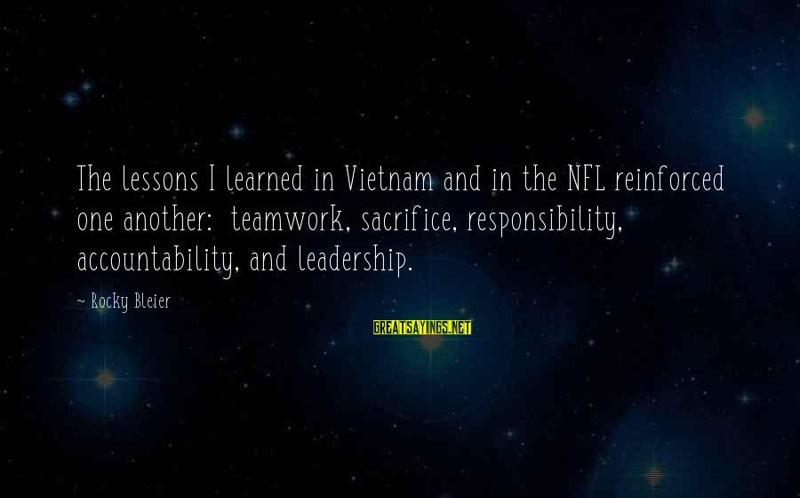 Sacrifice And Leadership Sayings By Rocky Bleier: The lessons I learned in Vietnam and in the NFL reinforced one another: teamwork, sacrifice,
