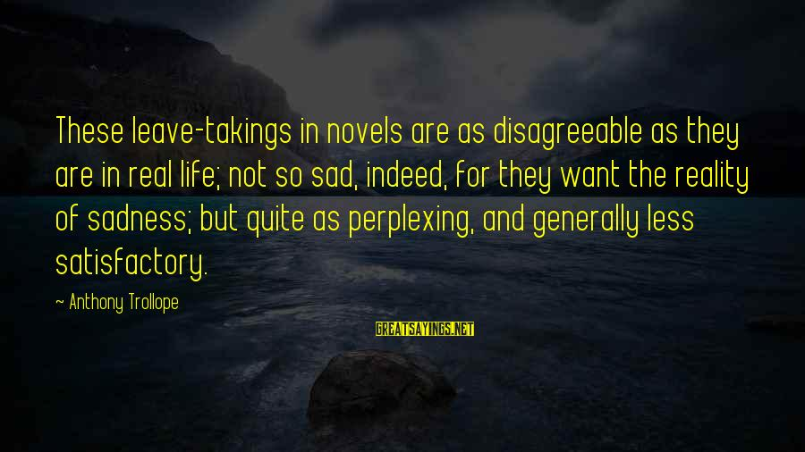 Sad Leave Sayings By Anthony Trollope: These leave-takings in novels are as disagreeable as they are in real life; not so