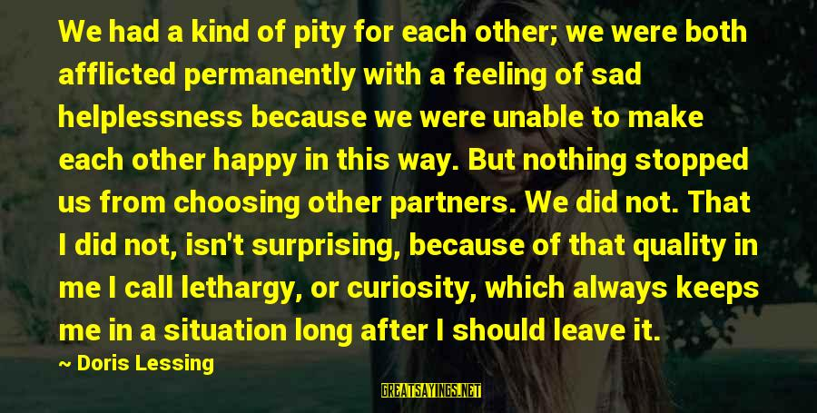 Sad Leave Sayings By Doris Lessing: We had a kind of pity for each other; we were both afflicted permanently with