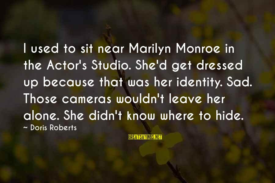 Sad Leave Sayings By Doris Roberts: I used to sit near Marilyn Monroe in the Actor's Studio. She'd get dressed up