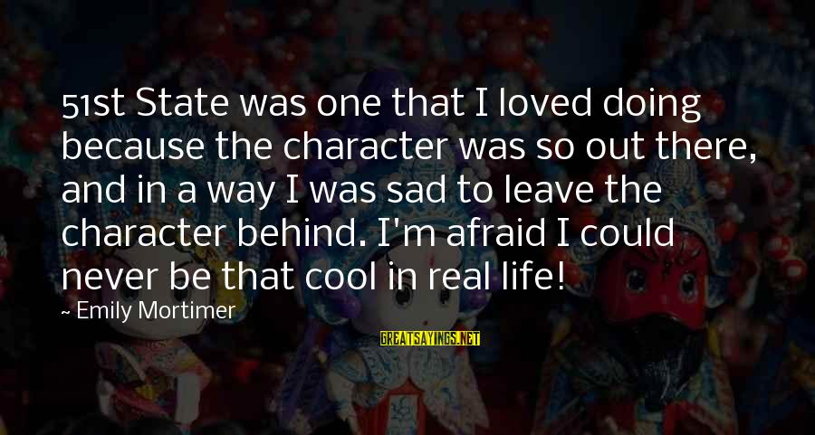 Sad Leave Sayings By Emily Mortimer: 51st State was one that I loved doing because the character was so out there,