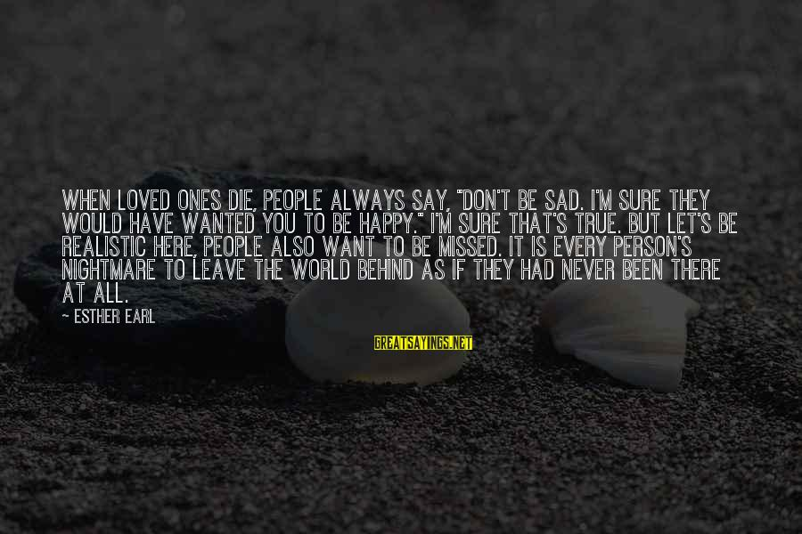 """Sad Leave Sayings By Esther Earl: When loved ones die, people always say, """"Don't be sad. I'm sure they would have"""