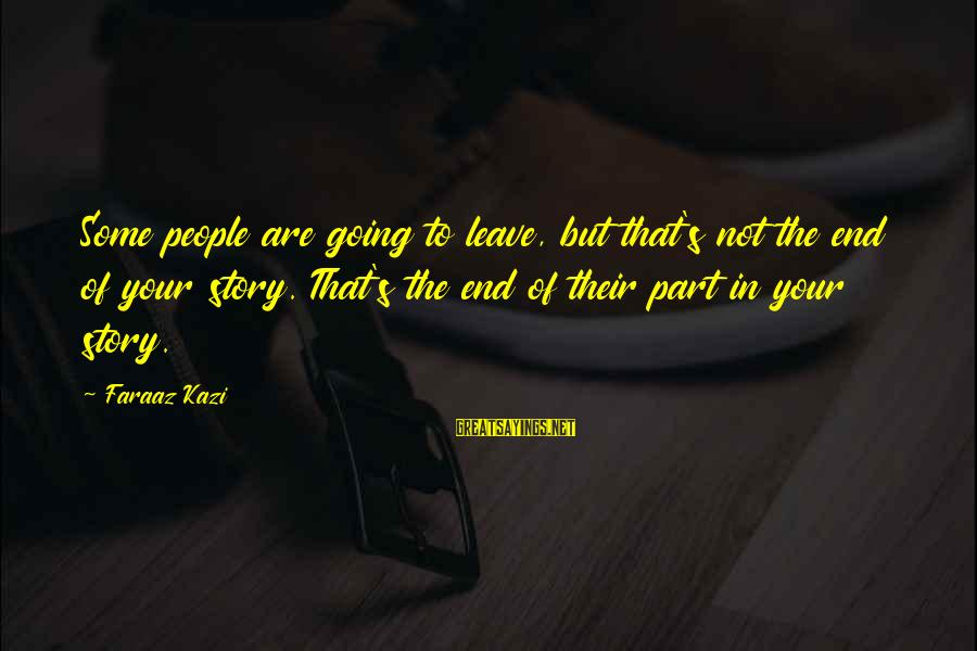 Sad Leave Sayings By Faraaz Kazi: Some people are going to leave, but that's not the end of your story. That's