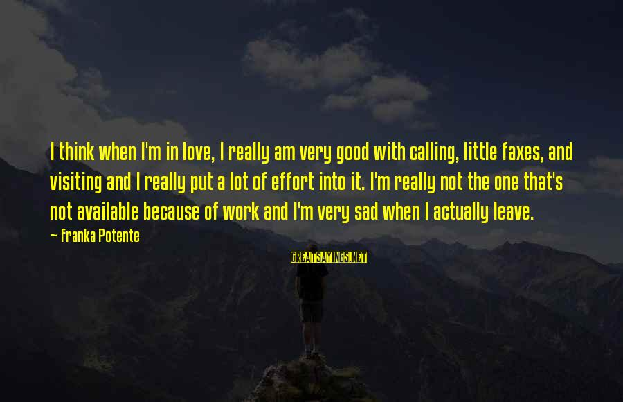 Sad Leave Sayings By Franka Potente: I think when I'm in love, I really am very good with calling, little faxes,