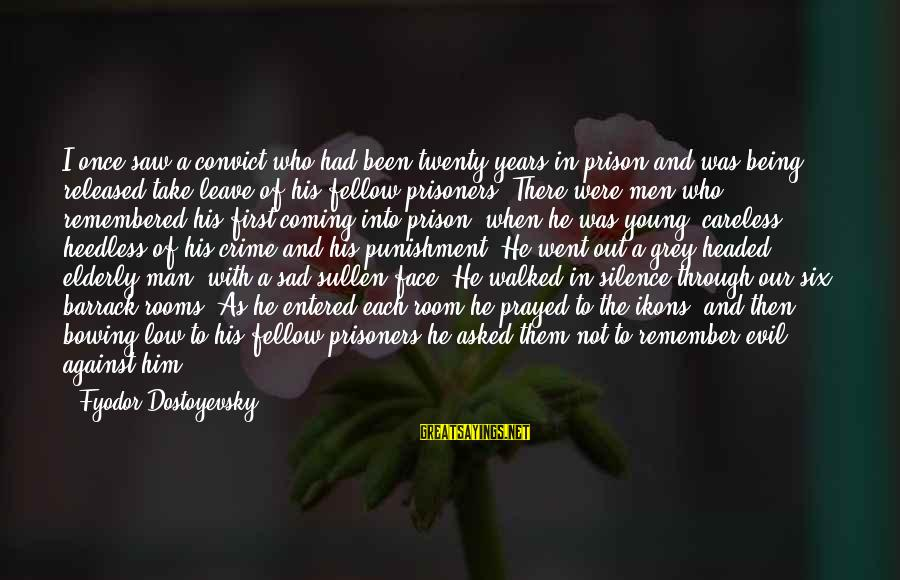 Sad Leave Sayings By Fyodor Dostoyevsky: I once saw a convict who had been twenty years in prison and was being
