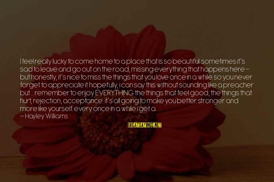 Sad Leave Sayings By Hayley Williams: I feel really lucky to come home to a place that is so beautiful. sometimes