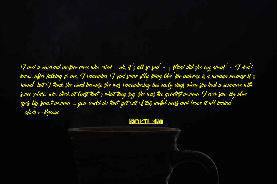 Sad Leave Sayings By Jack Kerouac: I met a reverend mother once who cried ... ah, it's all so sad' -