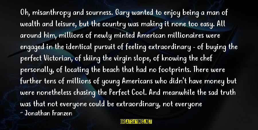Sad Leave Sayings By Jonathan Franzen: Oh, misanthropy and sourness. Gary wanted to enjoy being a man of wealth and leisure,