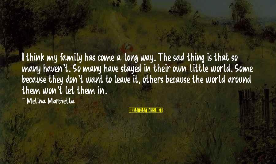 Sad Leave Sayings By Melina Marchetta: I think my family has come a long way. The sad thing is that so