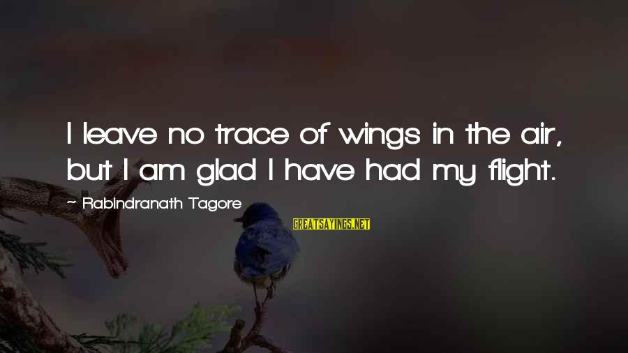 Sad Leave Sayings By Rabindranath Tagore: I leave no trace of wings in the air, but I am glad I have