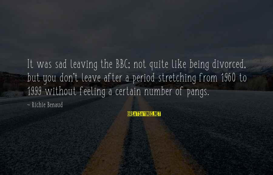 Sad Leave Sayings By Richie Benaud: It was sad leaving the BBC; not quite like being divorced, but you don't leave