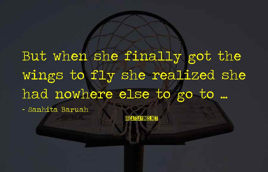Sad Leave Sayings By Sanhita Baruah: But when she finally got the wings to fly she realized she had nowhere else