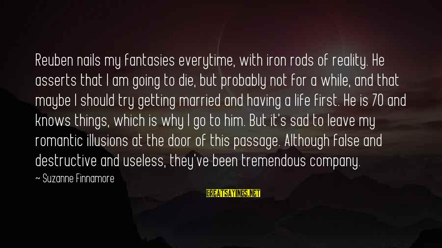Sad Leave Sayings By Suzanne Finnamore: Reuben nails my fantasies everytime, with iron rods of reality. He asserts that I am