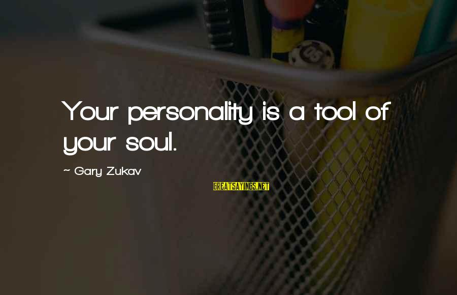 Sad Rukhsati Sayings By Gary Zukav: Your personality is a tool of your soul.
