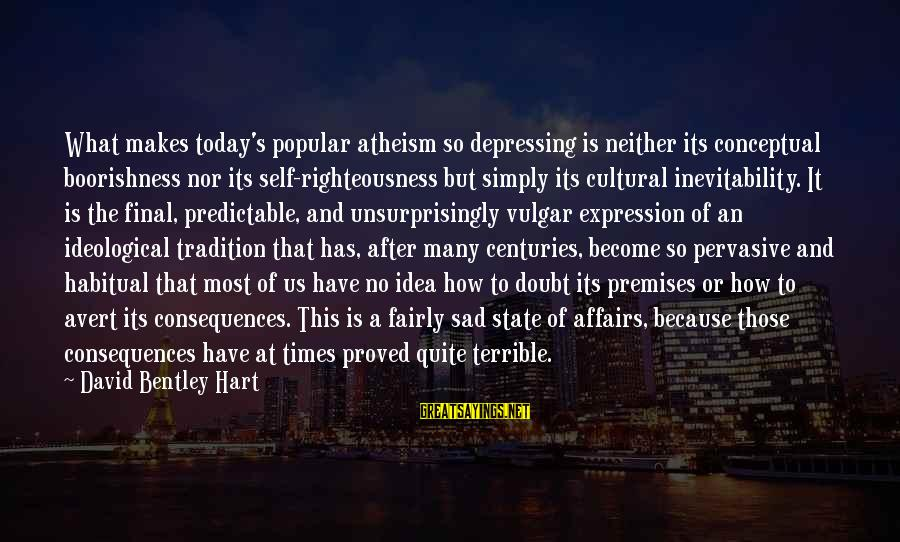 Sad Self Sayings By David Bentley Hart: What makes today's popular atheism so depressing is neither its conceptual boorishness nor its self-righteousness