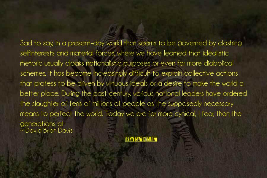 Sad Self Sayings By David Brion Davis: Sad to say, in a present-day world that seems to be governed by clashing selfinterests