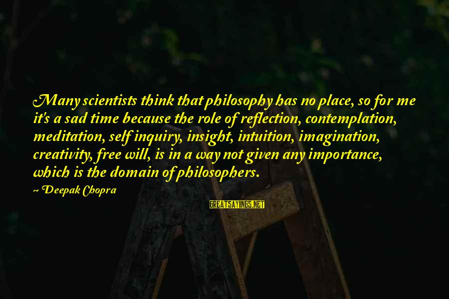 Sad Self Sayings By Deepak Chopra: Many scientists think that philosophy has no place, so for me it's a sad time