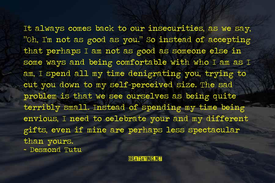 """Sad Self Sayings By Desmond Tutu: It always comes back to our insecurities, as we say, """"Oh, I'm not as good"""