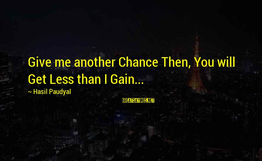 Sad Self Sayings By Hasil Paudyal: Give me another Chance Then, You will Get Less than I Gain...