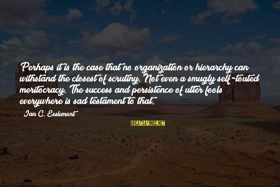 Sad Self Sayings By Ian C. Esslemont: Perhaps it is the case that no organization or hierarchy can withstand the closest of