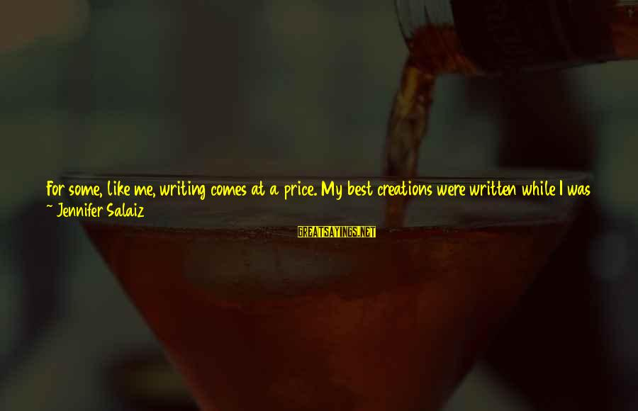 Sad Self Sayings By Jennifer Salaiz: For some, like me, writing comes at a price. My best creations were written while