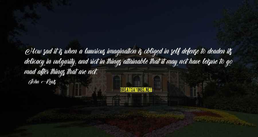 Sad Self Sayings By John Keats: How sad it is when a luxurious imagination is obliged in self defense to deaden
