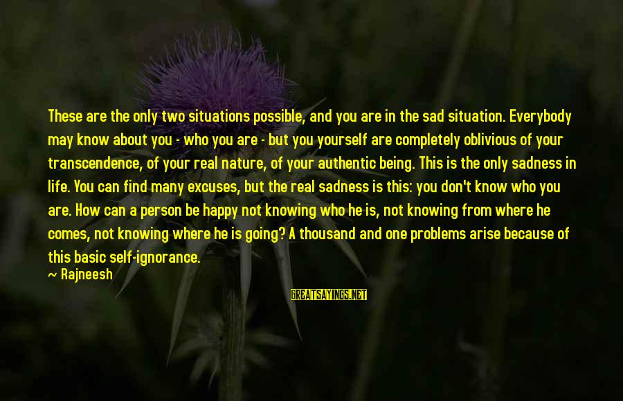 Sad Self Sayings By Rajneesh: These are the only two situations possible, and you are in the sad situation. Everybody